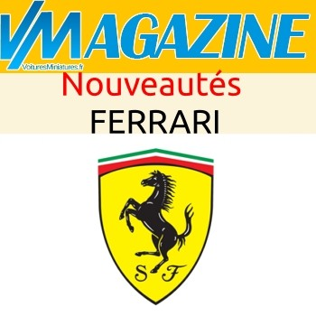 Ferrari, les nouveautés à l'échelle 1:18ème